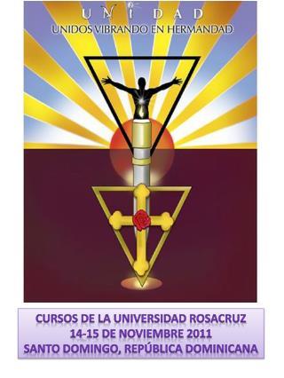 CURSOS  DE LA UNIVERSIDAD ROSACRUZ 14-15 DE  NOVIEMBRE  2011 SANTO DOMINGO,  REPÚBLICA DOMINICANA