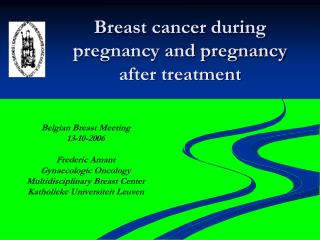 Breast cancer during pregnancy and pregnancy after treatment