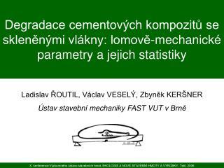 Ladislav ŘOUTIL, Václav VESELÝ, Zbyněk KERŠNER Ústav stavební mechaniky FAST VUT vBrně