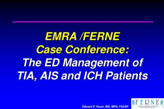 EMRA /FERNE  Case Conference: The ED Management of  TIA, AIS and ICH Patients