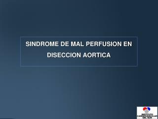 SINDROME DE MAL PERFUSION EN DISECCION AORTICA