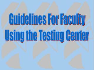 Guidelines For Faculty Using the Testing Center