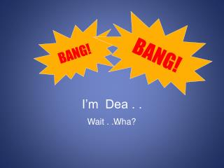 I'm  Dea . .