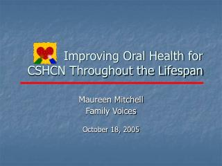 Improving Oral Health for  CSHCN Throughout the Lifespan
