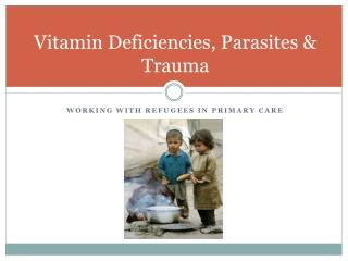 Vitamin Deficiencies, Parasites  Trauma