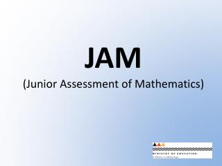 JAM (Junior Assessment of Mathematics)