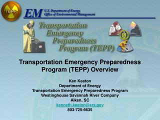 Transportation Emergency Preparedness  Program (TEPP) Overview Ken Keaton Department of Energy