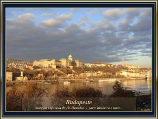 Budapeste margem esquerda do rio Danúbio  -  parte histórica e mais...
