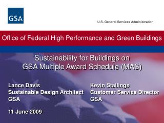 Lance Davis				Kevin Stallings Sustainable Design Architect	Customer Service Director GSA					GSA