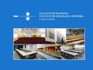 FACULTAT DE FILOSOFIA FACULTAT DE GEOGRAFIA I HISTÒRIA Lloguer d'espais