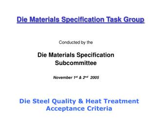 Conducted by the Die Materials Specification Subcommittee November 1 st  & 2 nd   2005