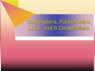 Corporations, Partnerships, LLCs, and S Corporations