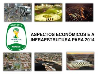 ASPECTOS ECONÔMICOS E A INFRAESTRUTURA PARA 2014