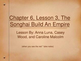 Chapter 6, Lesson 3, The Songhai Build An Empire