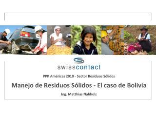 PPP Américas 2010 - Sector Residuos Sólidos Manejo de Residuos Sólidos - El caso de Bolivia