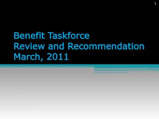 Benefit Taskforce Review and Recommendation March, 2011