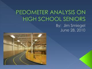 PEDOMETER ANALYSIS ON HIGH SCHOOL SENIORS