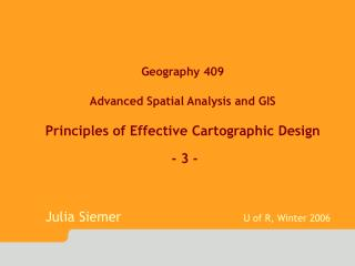 Geography 409 Advanced Spatial Analysis and GIS Principles of Effective Cartographic Design  - 3 -