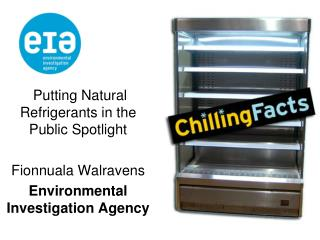 Putting Natural Refrigerants in the Public Spotlight Fionnuala Walravens