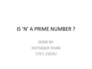 IS 'N' A PRIME NUMBER ?