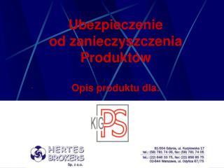 Ubezpieczenie od zanieczyszczenia Produktów Opis produktu dla: