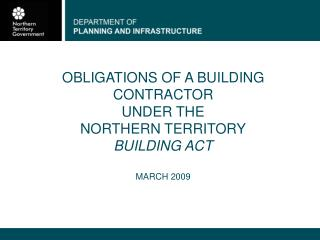 OBLIGATIONS OF A BUILDING CONTRACTOR UNDER THE  NORTHERN TERRITORY BUILDING ACT MARCH 2009