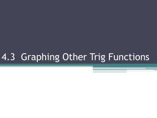 4.3  Graphing Other Trig Functions