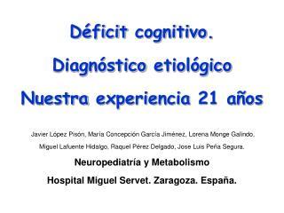 Déficit cognitivo .  Diagnóstico etiológico Nuestra experiencia  21  años