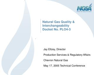 Natural Gas Quality & Interchangeability Docket No. PLO4-3