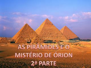 AS PIRÂMIDES E O MISTÉRIO DE ÓRION 2ª PARTE