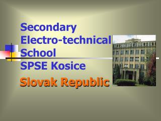 Secondary Electro-technical School                                      SPSE Kosice