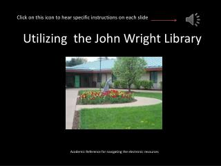 Utilizing  the John Wright Library