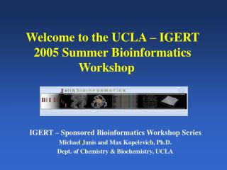 Welcome to the UCLA – IGERT 2005 Summer Bioinformatics Workshop