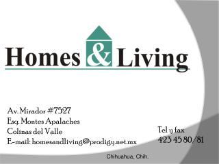 Av. Mirador #7527  Esq. Montes Apalaches Colinas del Valle E-mail: homesandliving@prodigy.mx