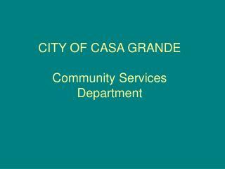 CITY OF CASA GRANDE Community Services Department