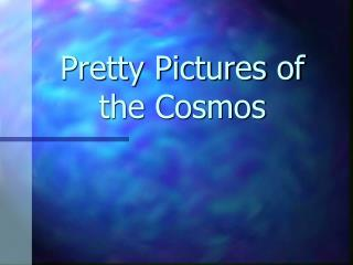 Pretty Pictures of the Cosmos