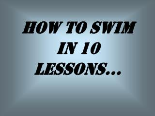 HOW TO SWIM IN 10 LESSONS...