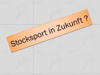 Stocksport in Zukunft ?