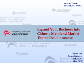 Expand  Your Business  i nto    Chinese Mainland  Market  –  Export  Credit Insurance