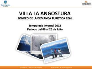 SONDEO DE LA DEMANDA TURÍSTICA REAL Temporada invernal 2012  Periodo del 06 al 25 de Julio