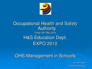 Occupational Health and Safety Authority Friday 28 th  May 2010 H&S Education Dept. EXPO 2010