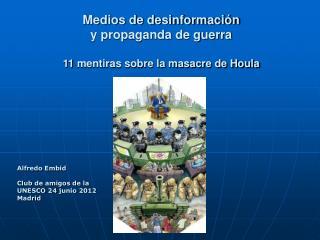 Medios de desinformación  y propaganda de guerra 11 mentiras sobre la masacre de Houla