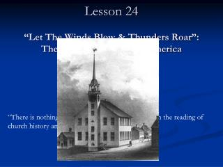 "CHURCH HISTORY II Lesson 24 ""Let The Winds Blow & Thunders Roar"": The Great Awakening in America"