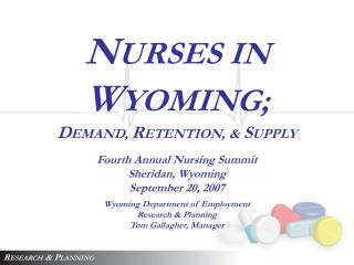N URSES IN  W YOMING; D EMAND,  R ETENTION, &  S UPPLY Fourth Annual Nursing Summit