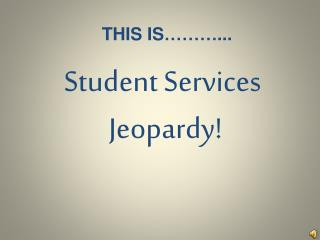 Student Services  Jeopardy!