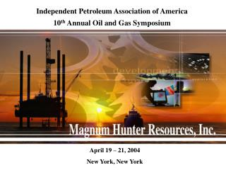 Independent Petroleum Association of America 10 th  Annual Oil and Gas Symposium