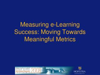 Measuring e-Learning Success: Moving Towards  Meaningful Metrics