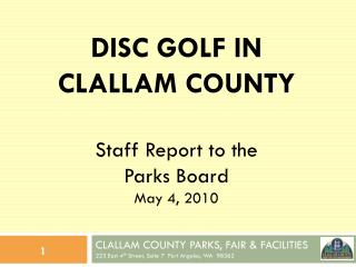 CLALLAM COUNTY PARKS, FAIR & FACILITIES 223 East 4 th  Street, Suite 7  Port Angeles, WA  98362