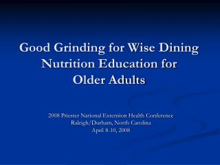 Good Grinding for Wise Dining Nutrition Education for  Older Adults