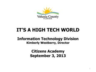IT'S A HIGH TECH WORLD Information Technology Division Kimberly Westberry, Director